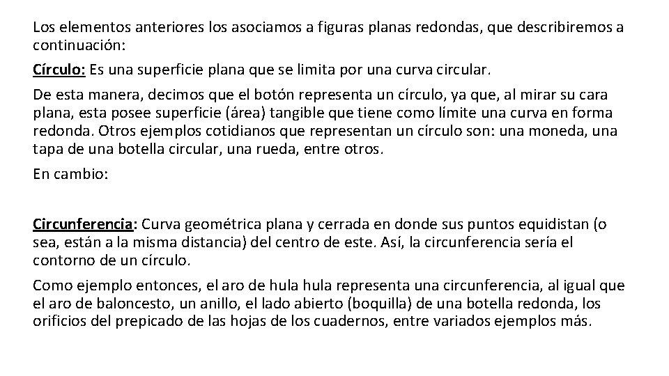 Los elementos anteriores los asociamos a figuras planas redondas, que describiremos a continuación: Círculo:
