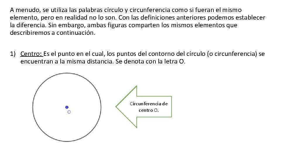 A menudo, se utiliza las palabras círculo y circunferencia como si fueran el mismo