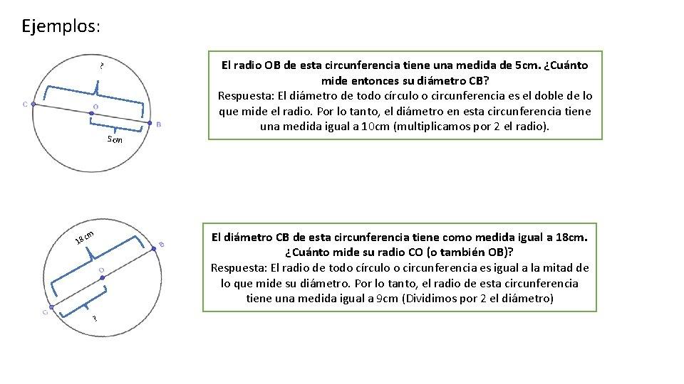 Ejemplos: ? 5 cm El radio OB de esta circunferencia tiene una medida de