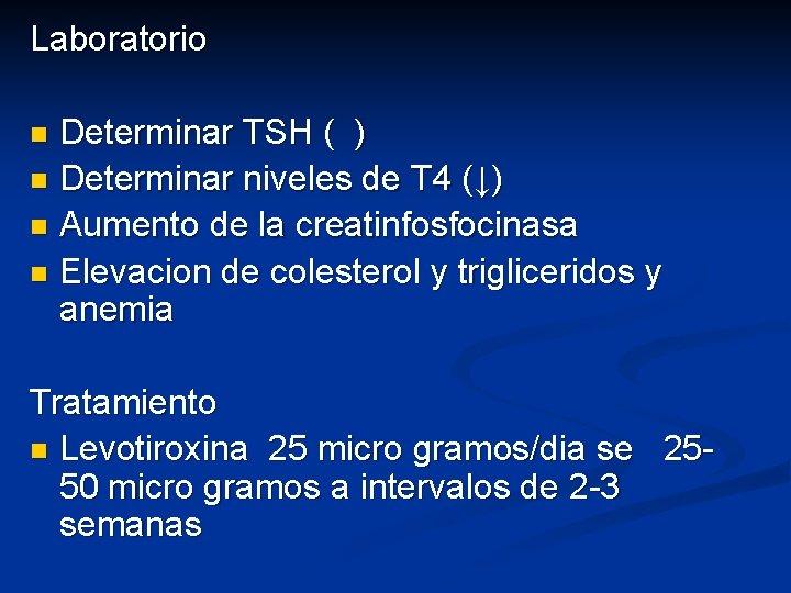 Laboratorio Determinar TSH ( ) n Determinar niveles de T 4 (↓) n Aumento
