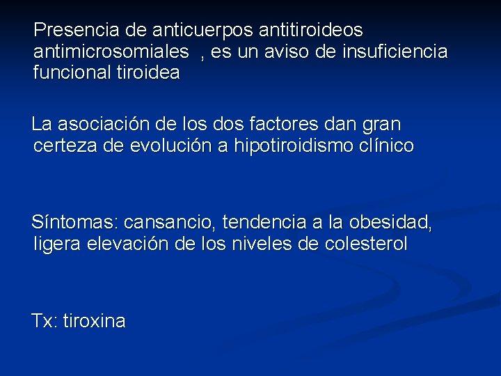Presencia de anticuerpos antitiroideos antimicrosomiales , es un aviso de insuficiencia funcional tiroidea La