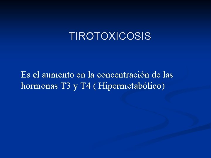 TIROTOXICOSIS Es el aumento en la concentración de las hormonas T 3 y T