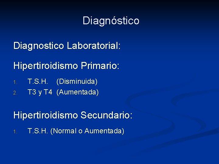 Diagnóstico Diagnostico Laboratorial: Hipertiroidismo Primario: 1. 2. T. S. H. (Disminuida) T 3 y