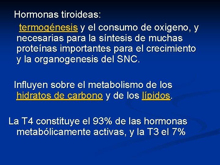 Hormonas tiroideas: termogénesis y el consumo de oxigeno, y necesarias para la síntesis de
