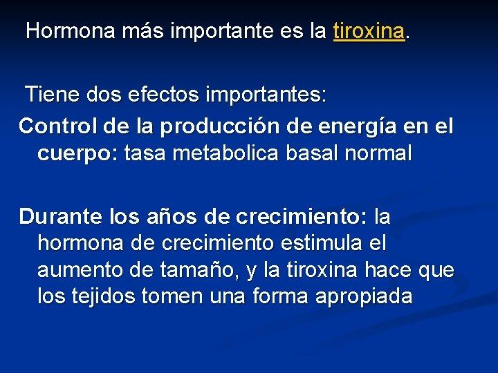 Hormona más importante es la tiroxina. Tiene dos efectos importantes: Control de la producción