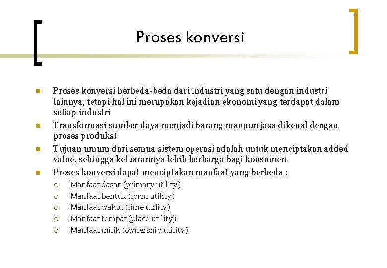 Proses konversi n n Proses konversi berbeda-beda dari industri yang satu dengan industri lainnya,