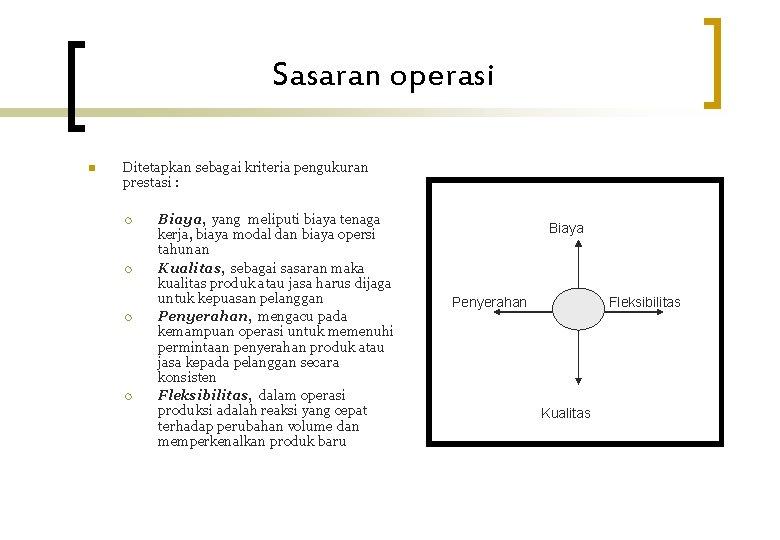 Sasaran operasi n Ditetapkan sebagai kriteria pengukuran prestasi : ¡ ¡ Biaya, yang meliputi