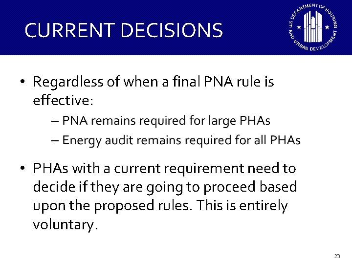 CURRENT DECISIONS • Regardless of when a final PNA rule is effective: • PHAs