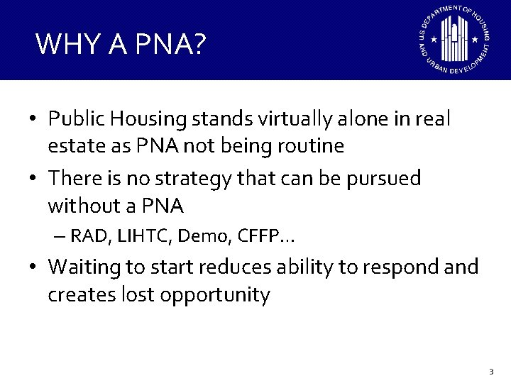 WHY A PNA? • Public Housing stands virtually alone in real estate as PNA