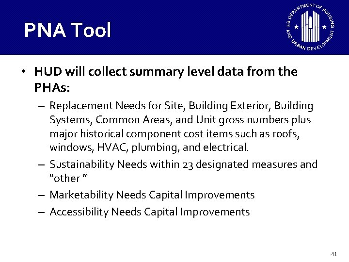 PNA Tool • HUD will collect summary level data from the PHAs: – Replacement