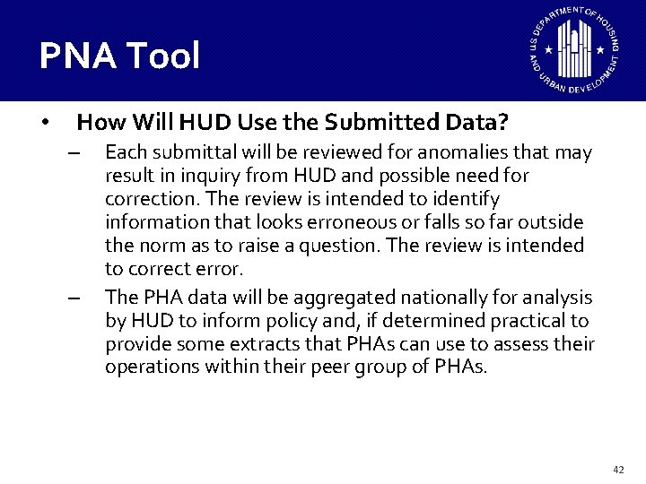 PNA Tool • How Will HUD Use the Submitted Data? – – Each submittal