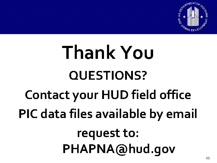 Thank You QUESTIONS? Contact your HUD field office PIC data files available by email