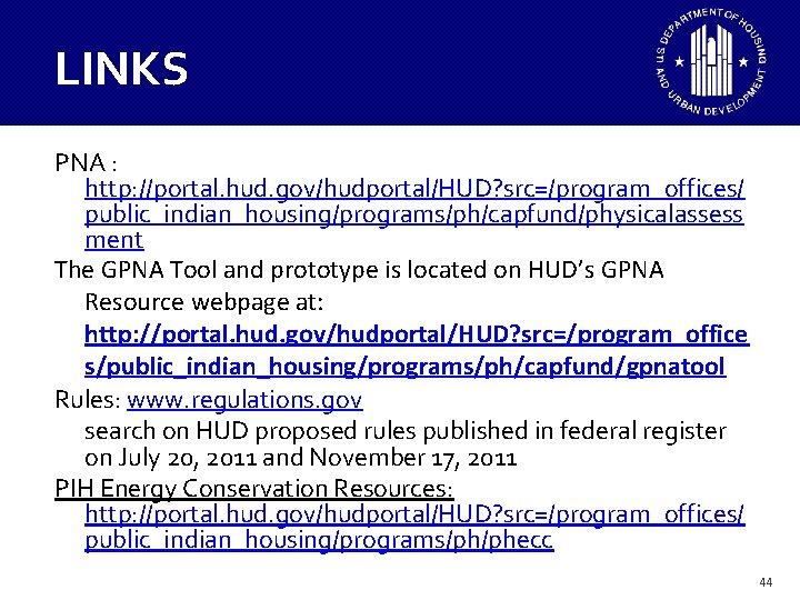 LINKS PNA : http: //portal. hud. gov/hudportal/HUD? src=/program_offices/ public_indian_housing/programs/ph/capfund/physicalassess ment The GPNA Tool and