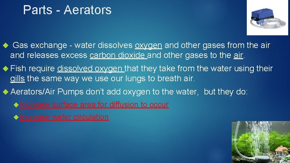 Parts - Aerators Gas exchange - water dissolves oxygen and other gases from the