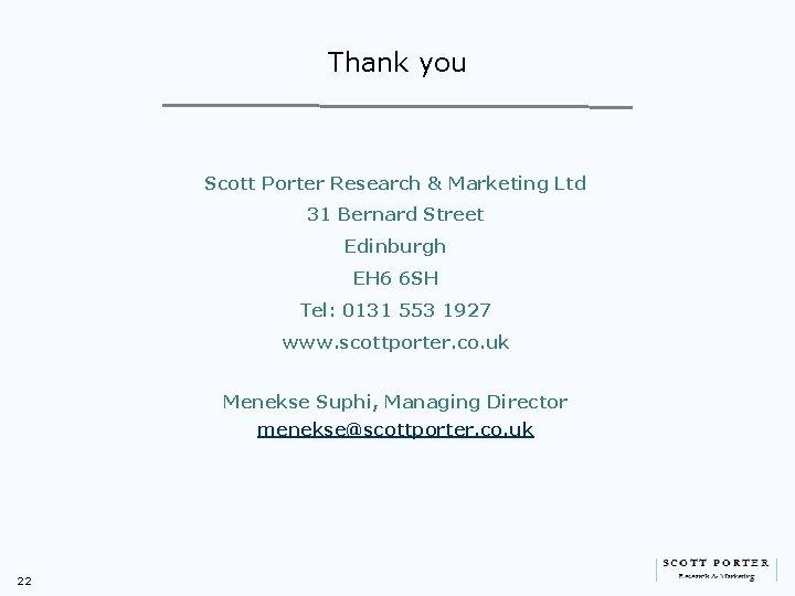 Thank you Scott Porter Research & Marketing Ltd 31 Bernard Street Edinburgh EH 6