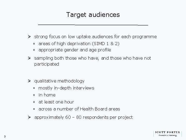 Target audiences Ø strong focus on low uptake audiences for each programme ú areas
