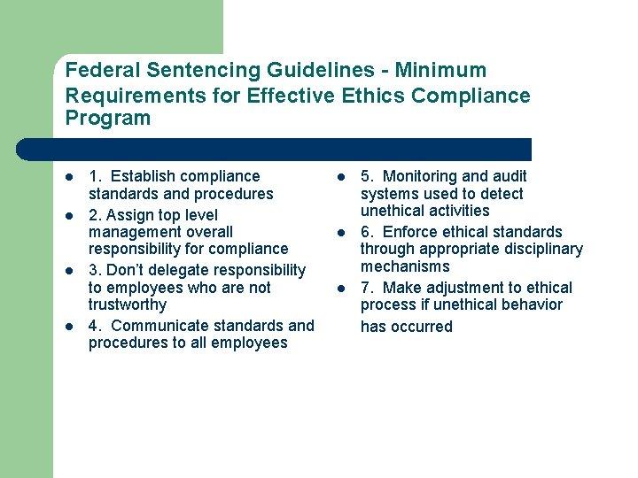 Federal Sentencing Guidelines - Minimum Requirements for Effective Ethics Compliance Program l l 1.