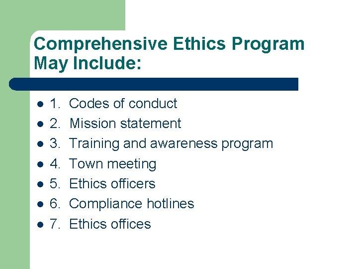 Comprehensive Ethics Program May Include: l l l l 1. 2. 3. 4. 5.