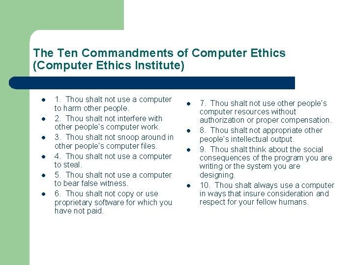 The Ten Commandments of Computer Ethics (Computer Ethics Institute) l l l 1. Thou
