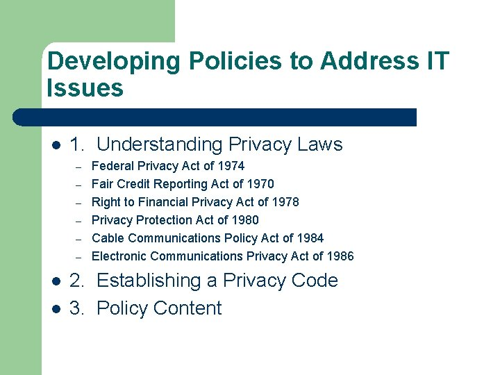 Developing Policies to Address IT Issues l 1. Understanding Privacy Laws – – –