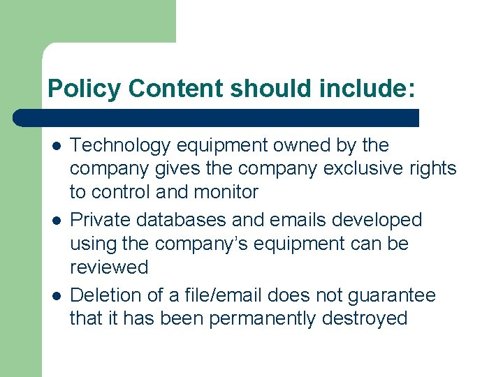 Policy Content should include: l l l Technology equipment owned by the company gives