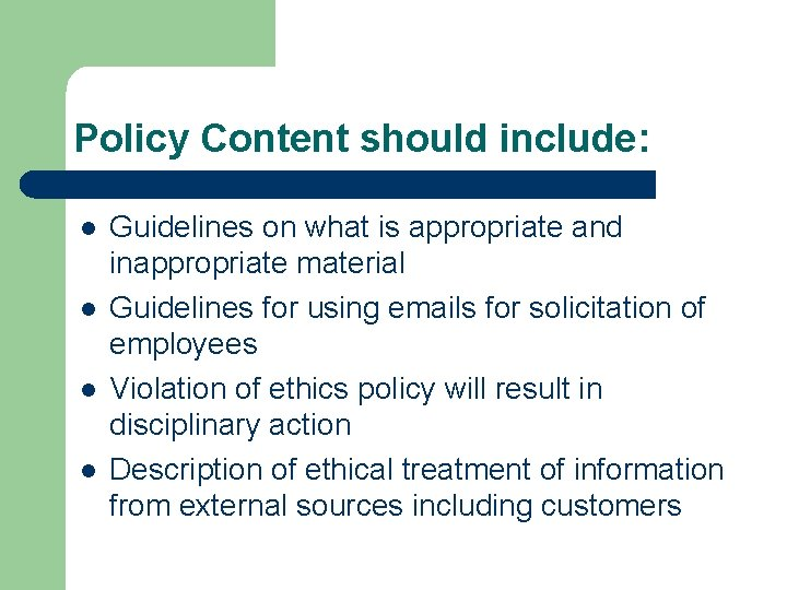 Policy Content should include: l l Guidelines on what is appropriate and inappropriate material