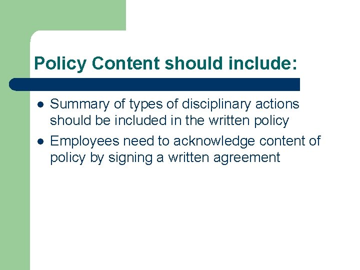 Policy Content should include: l l Summary of types of disciplinary actions should be