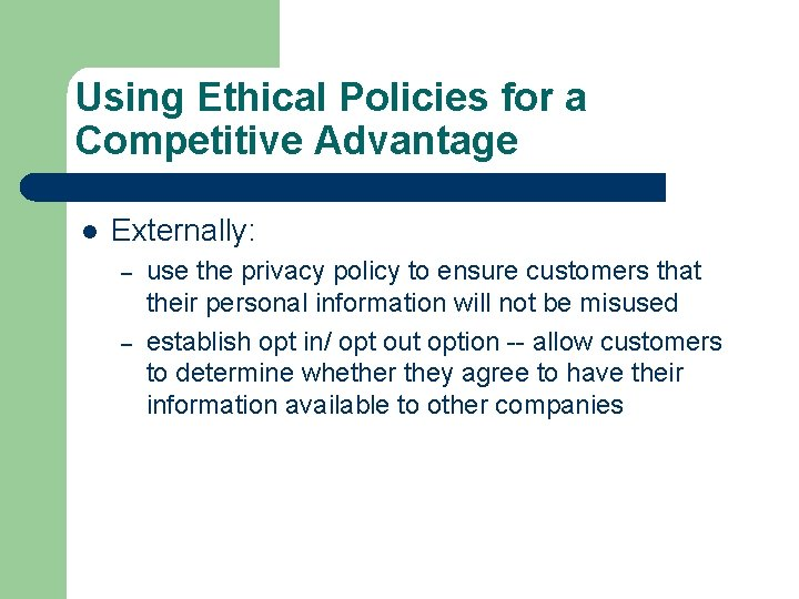 Using Ethical Policies for a Competitive Advantage l Externally: – – use the privacy