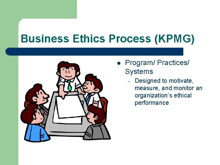 Business Ethics Process (KPMG) l Program/ Practices/ Systems – Designed to motivate, measure, and