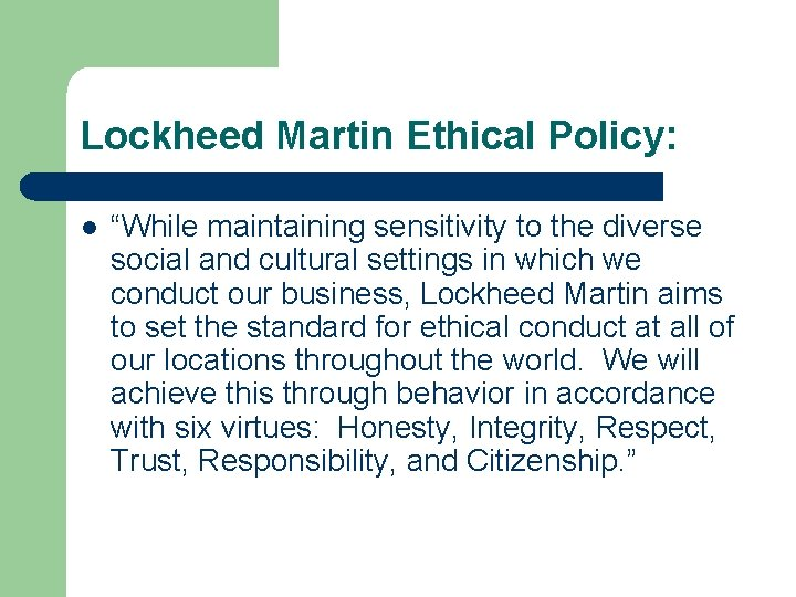 """Lockheed Martin Ethical Policy: l """"While maintaining sensitivity to the diverse social and cultural"""