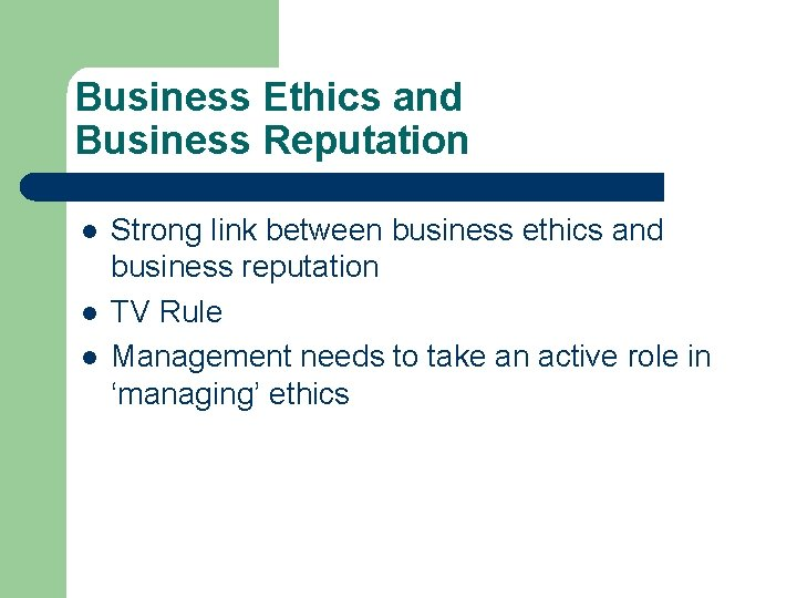 Business Ethics and Business Reputation l l l Strong link between business ethics and