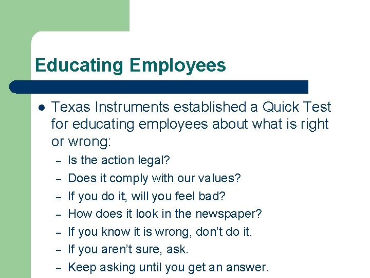 Educating Employees l Texas Instruments established a Quick Test for educating employees about what