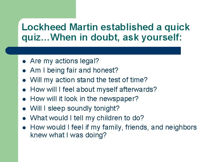 Lockheed Martin established a quick quiz…When in doubt, ask yourself: l l l l