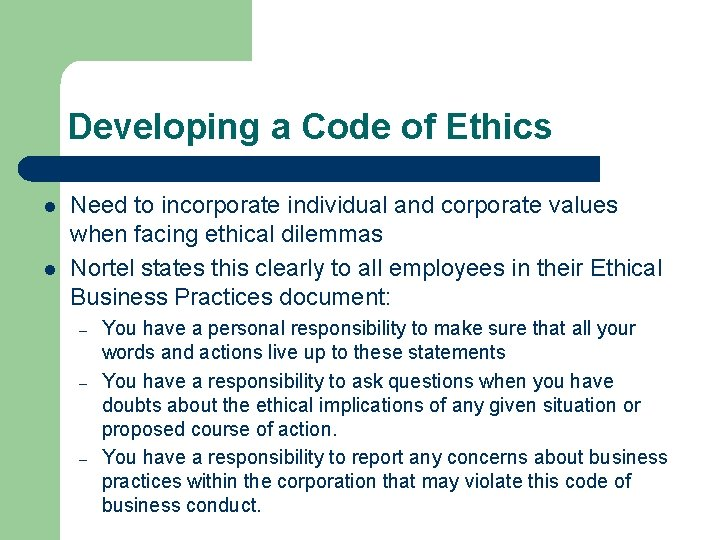 Developing a Code of Ethics l l Need to incorporate individual and corporate values
