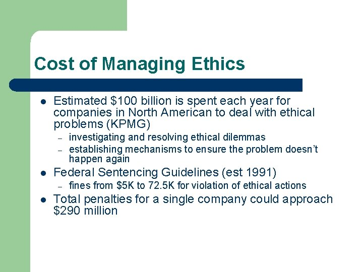 Cost of Managing Ethics l Estimated $100 billion is spent each year for companies