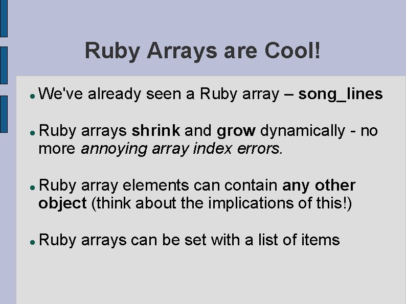 Ruby Arrays are Cool! We've already seen a Ruby array – song_lines Ruby arrays