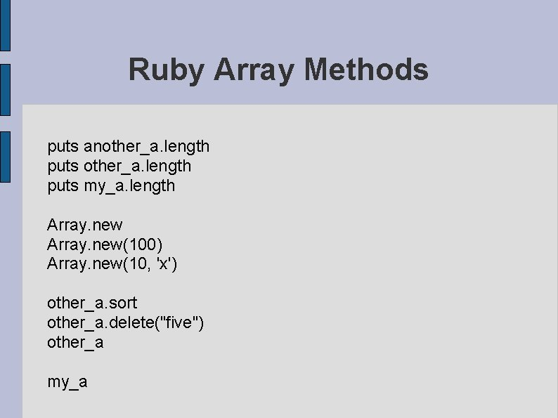 Ruby Array Methods puts another_a. length puts my_a. length Array. new(100) Array. new(10, 'x')
