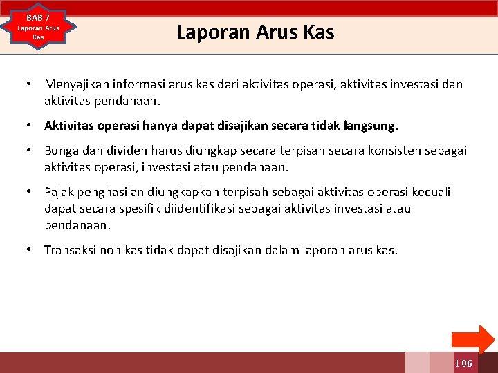 BAB 7 Laporan Arus Kas • Menyajikan informasi arus kas dari aktivitas operasi, aktivitas
