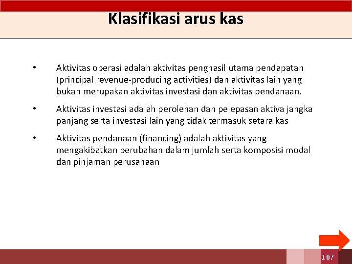 Klasifikasi arus kas • Aktivitas operasi adalah aktivitas penghasil utama pendapatan (principal revenue-producing activities)