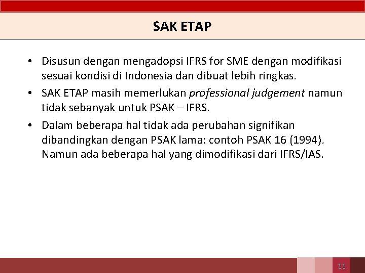 SAK ETAP • Disusun dengan mengadopsi IFRS for SME dengan modifikasi sesuai kondisi di