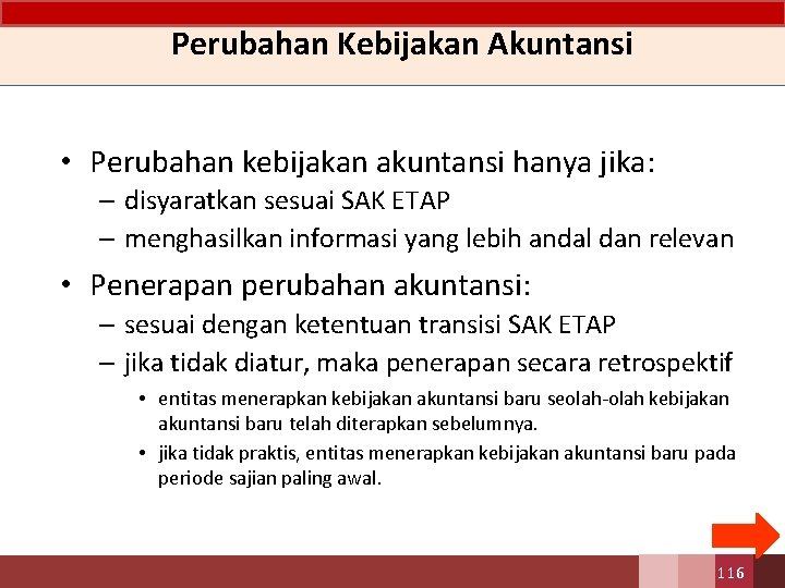 Perubahan Kebijakan Akuntansi • Perubahan kebijakan akuntansi hanya jika: – disyaratkan sesuai SAK ETAP