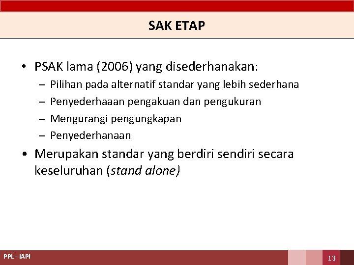SAK ETAP • PSAK lama (2006) yang disederhanakan: – – Pilihan pada alternatif standar