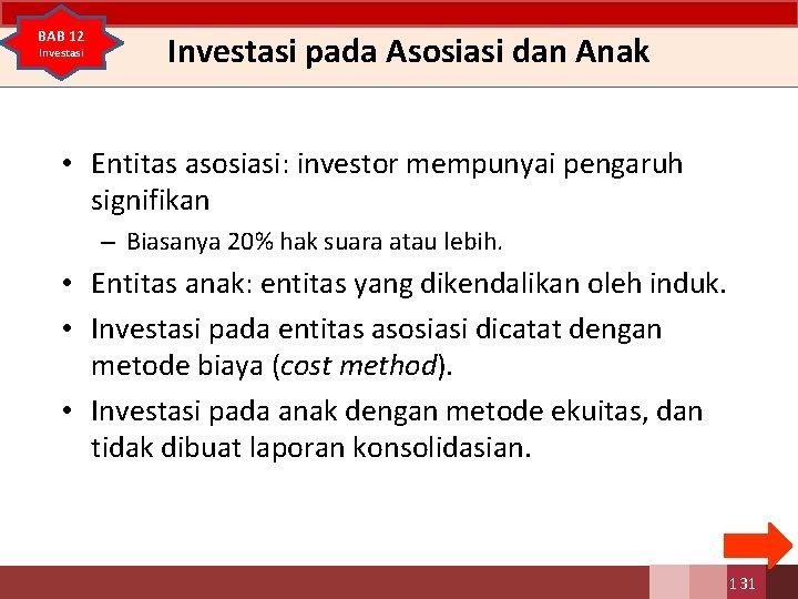 BAB 12 Investasi pada Asosiasi dan Anak • Entitas asosiasi: investor mempunyai pengaruh signifikan