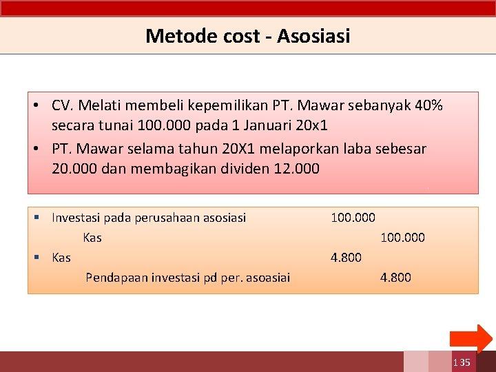 Metode cost - Asosiasi • CV. Melati membeli kepemilikan PT. Mawar sebanyak 40% secara