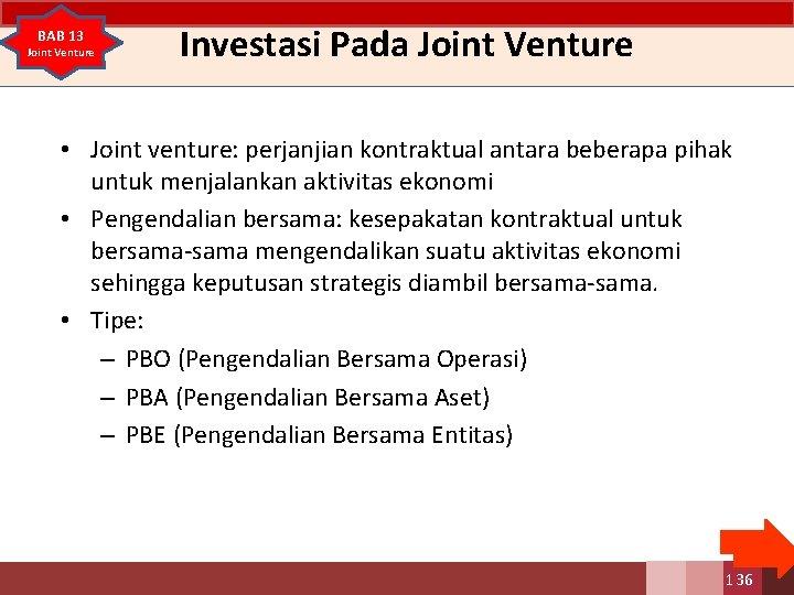 BAB 13 Joint Venture Investasi Pada Joint Venture • Joint venture: perjanjian kontraktual antara