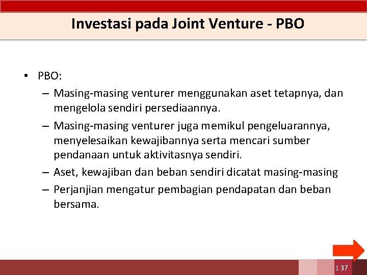 Investasi pada Joint Venture - PBO • PBO: – Masing-masing venturer menggunakan aset tetapnya,