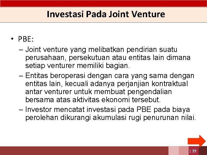 Investasi Pada Joint Venture • PBE: – Joint venture yang melibatkan pendirian suatu perusahaan,