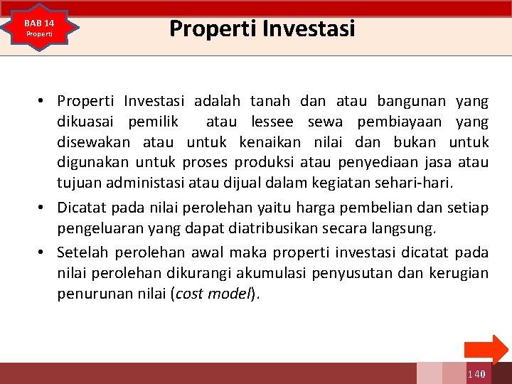 BAB 14 Properti Investasi • Properti Investasi adalah tanah dan atau bangunan yang dikuasai
