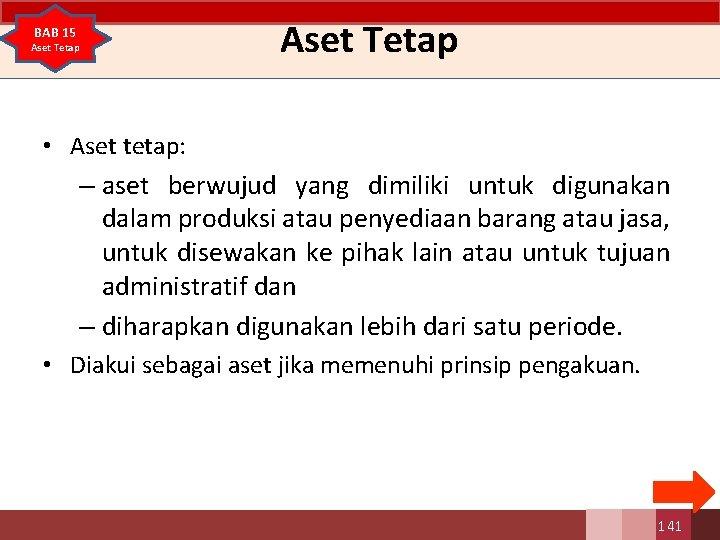 BAB 15 Aset Tetap • Aset tetap: – aset berwujud yang dimiliki untuk digunakan