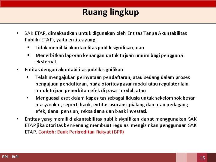 Ruang lingkup • • • PPL - IAPI SAK ETAP, dimaksudkan untuk digunakan oleh